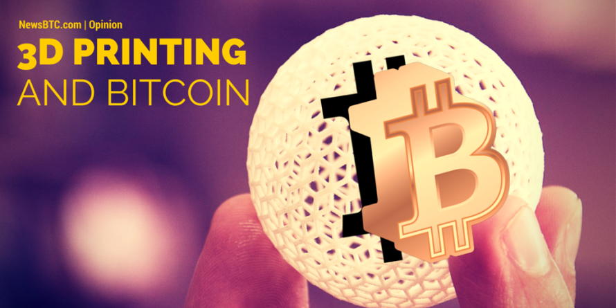 Bitcoin & 3D Printing Will Mutually Strengthen Each Other | Opinion