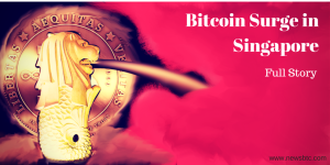 Bitcoin Surge in Singapore- The Full Story by Newsbtc