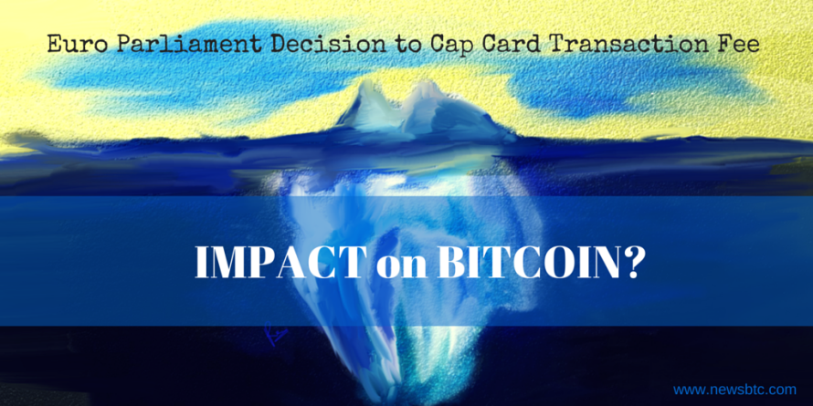 How Can Euro Parliament Decision to Cap Credit and Debit Card Transactions' Fees Impact Bitcoin?