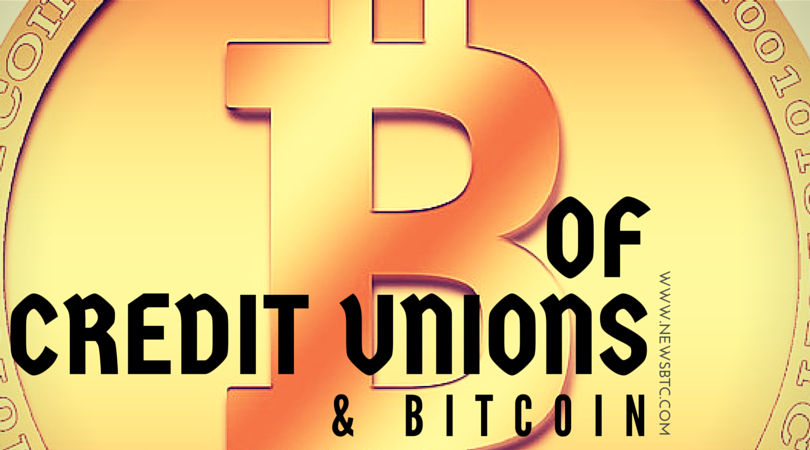 Credit Unions May Partner With Bitcoin Exchanges to Offer Competitive Products
