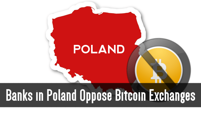Banks in Poland Oppose Bitcoin Exchanges