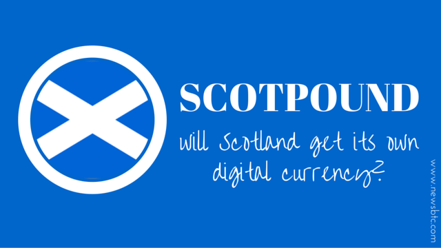 Will Scotland Get its Own Digital Currency. ScotPound.