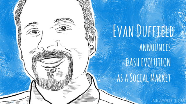 Evan Duffield announces DASH Evolution as a Social Market. newsbtc