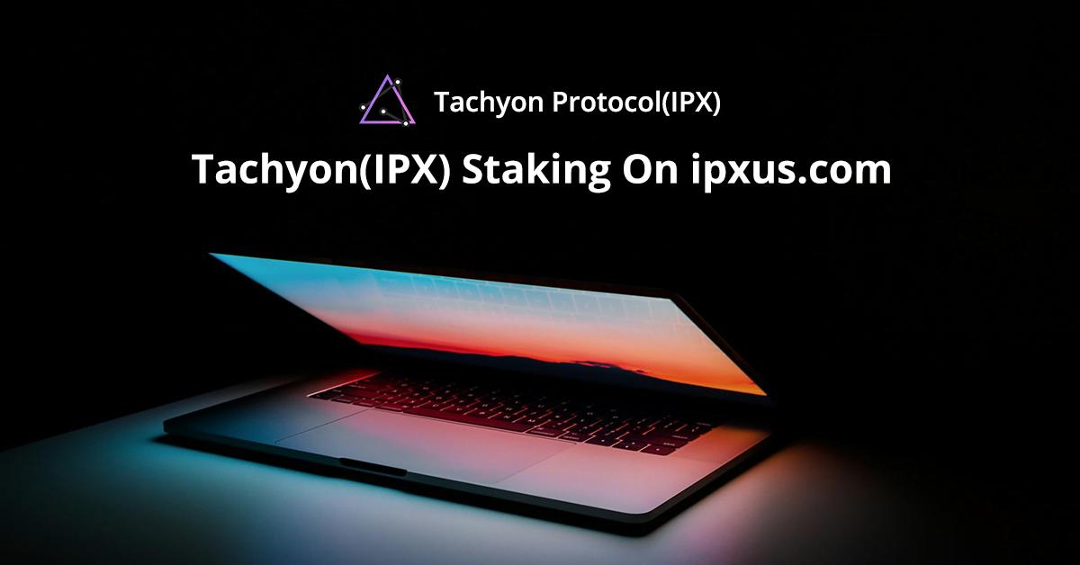 Tachyon (IPX) Staking Started on ipxus.com | NewsBTC
