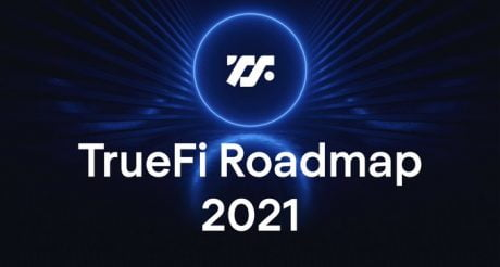 TrueFi's Reveals Comprehensive New Roadmap as $50 million TVL Milestone Approaches
