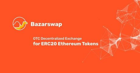 BazarSwap, World's First Decentralized P2P Exchange for ERC20 Tokens Kickstarts Operations