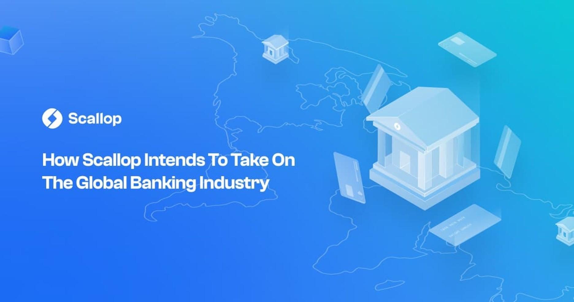 Cómo Scallop pretende enfrentarse a la industria bancaria global
